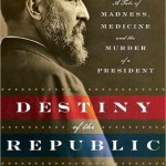 Destiny of the Republic: by Candice Millard